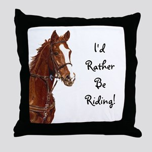 Id Rather Be Riding! Horse Throw Pillow